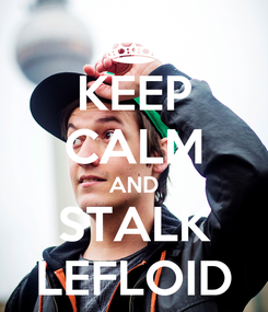 Poster: KEEP CALM AND STALK LEFLOID