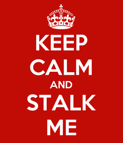 Poster: KEEP CALM AND STALK ME