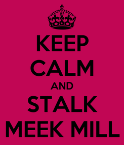 Poster: KEEP CALM AND STALK MEEK MILL