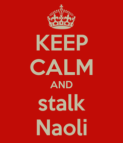Poster: KEEP CALM AND stalk Naoli