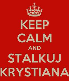 Poster: KEEP CALM AND STALKUJ KRYSTIANA