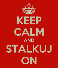 Poster: KEEP CALM AND STALKUJ ON
