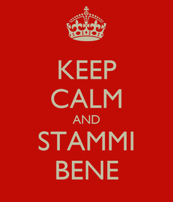 Poster: KEEP CALM AND STAMMI BENE