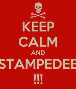 Poster: KEEP CALM AND STAMPEDEE !!!