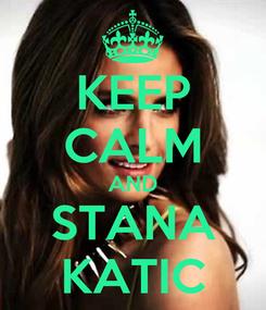 Poster: KEEP CALM AND STANA KATIC