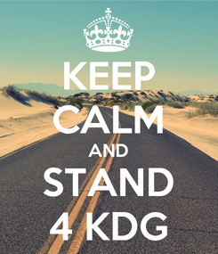 Poster: KEEP CALM AND STAND 4 KDG