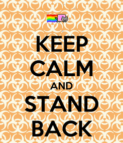 Poster: KEEP CALM AND STAND BACK