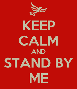 Poster: KEEP CALM AND STAND BY ME