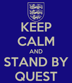 Poster: KEEP CALM AND STAND BY QUEST