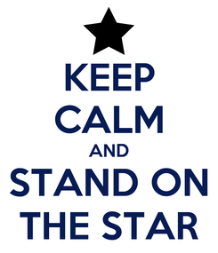 Poster: KEEP CALM AND STAND ON THE STAR