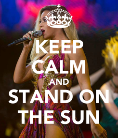 Poster: KEEP CALM AND STAND ON THE SUN