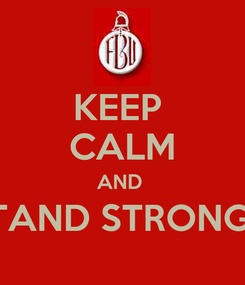 Poster: KEEP  CALM AND  STAND STRONG !