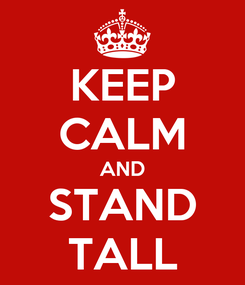 Poster: KEEP CALM AND STAND TALL