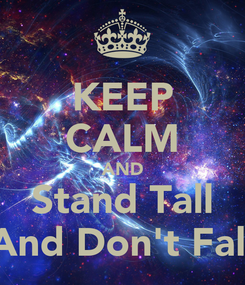 Poster: KEEP CALM AND Stand Tall And Don't Fall