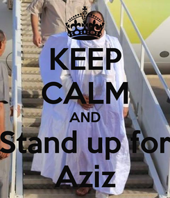 Poster: KEEP CALM AND Stand up for Aziz