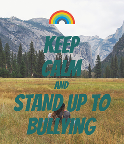 Poster: KEEP CALM AND STAND UP TO BULLYING