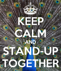 Poster: KEEP CALM AND STAND-UP TOGETHER