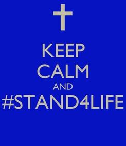 Poster: KEEP CALM AND #STAND4LIFE