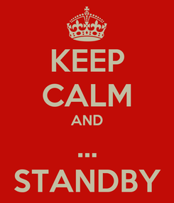 Poster: KEEP CALM AND ... STANDBY
