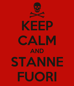 Poster: KEEP CALM AND STANNE FUORI
