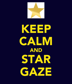 Poster: KEEP CALM AND STAR GAZE