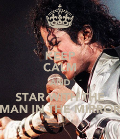 Poster: KEEP CALM AND STAR WITH THE MAN IN THE MIRROR