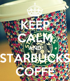 Poster: KEEP CALM AND STARBUCKS COFFE
