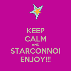 Poster: KEEP CALM AND STARCONNOI ENJOY!!!