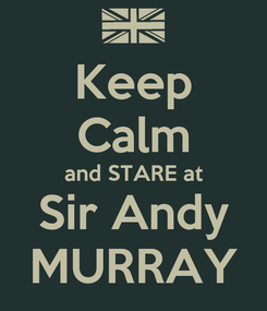 Poster: Keep Calm and STARE at Sir Andy MURRAY