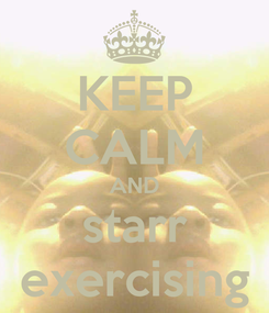 Poster: KEEP CALM AND starr exercising