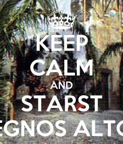 Poster: KEEP CALM AND STARST REGNOS ALTOS