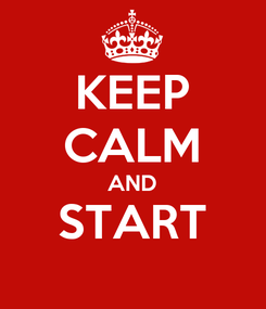 Poster: KEEP CALM AND START