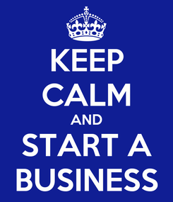 Poster: KEEP CALM AND START A BUSINESS