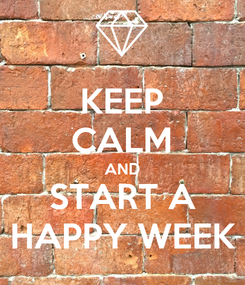 Poster: KEEP CALM AND START A HAPPY WEEK