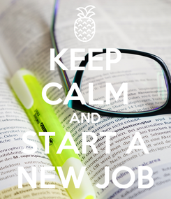 Poster: KEEP CALM AND START A NEW JOB
