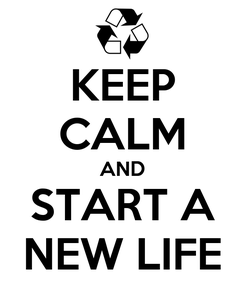 Poster: KEEP CALM AND START A NEW LIFE