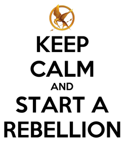 Poster: KEEP CALM AND START A REBELLION