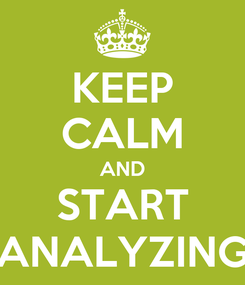 Poster: KEEP CALM AND START ANALYZING