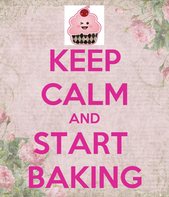 Poster: KEEP CALM AND START  BAKING