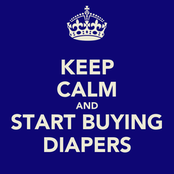 Poster: KEEP CALM AND START BUYING DIAPERS