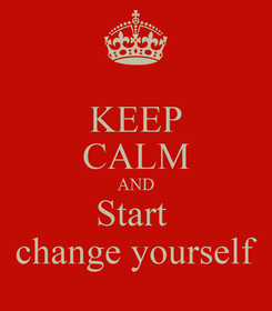 Poster: KEEP CALM AND Start  change yourself