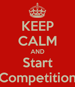 Poster: KEEP CALM AND Start Competition