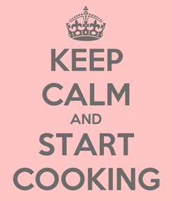 Poster: KEEP CALM AND START COOKING