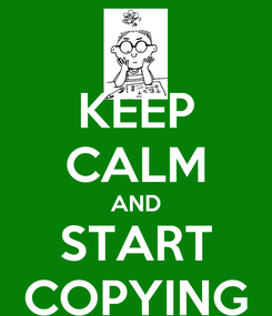 Poster: KEEP CALM AND START COPYING