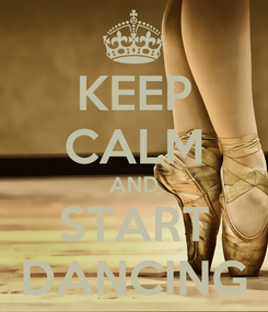 Poster: KEEP CALM AND START DANCING