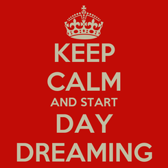 Poster: KEEP CALM AND START DAY DREAMING
