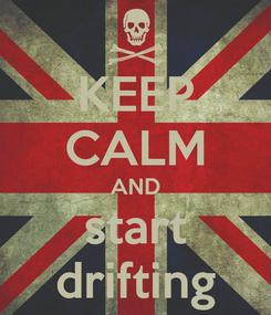 Poster: KEEP CALM AND start drifting