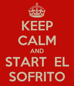 Poster: KEEP CALM AND START  EL SOFRITO