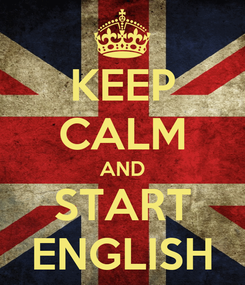 Poster: KEEP CALM AND START ENGLISH