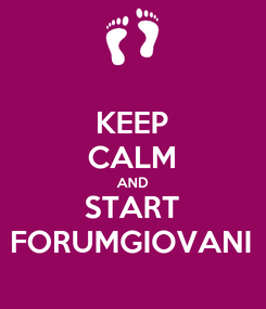 Poster: KEEP CALM AND START FORUMGIOVANI